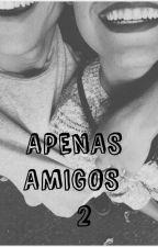 Apenas Amigos 2  by JuliaOliveira11