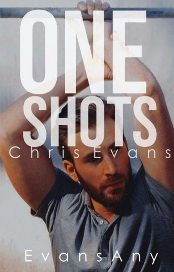One Shots~Chris Evans~
