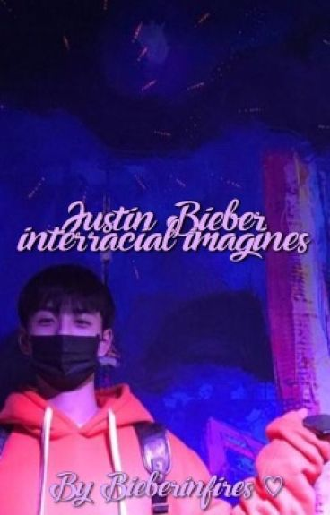 justin bieber imagines (interracial)