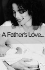 A Father's Love... by Babe_Ruthless22
