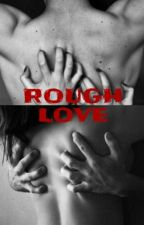 ROUGH LOVE by -unknownn