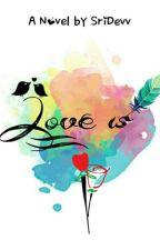 Love Is.. by SriDevv