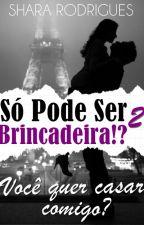 Trilogia SPSB!? 2 - Você Quer Casar Comigo? [Completo] by PrincesadeTres