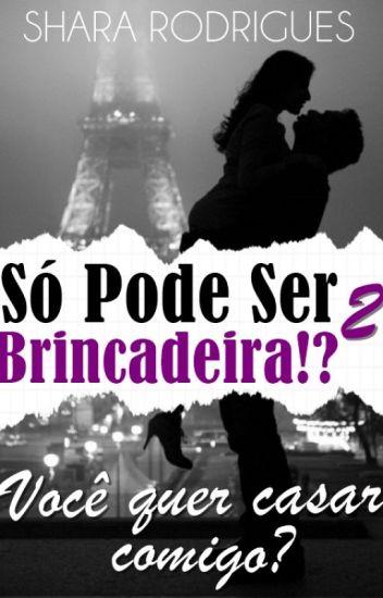 Trilogia SPSB!? 2 - Você Quer Casar Comigo? [Completo]