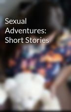 Sexual Adventures: Short Stories by AlwaysThinkinDirty