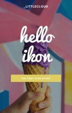 Hello Ikon [COMPLETED] by _littlecloud