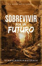 sobrevivir por un futuro by otakucreepypastera14