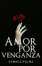 Amor Por Venganza by Pamela_Palma