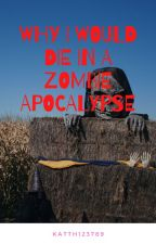 Why I would die in a zombie apocalypse by kattH123789
