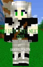 My Love Lives Next Door (Minecraft Mystreet: Zane X Travis' Sister Reader) by ShadowMagyk