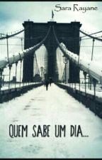 Quem sabe um dia... by Sara-rayane