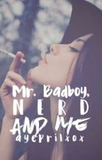 Mr. Bad Boy, Nerd And Me by ayeprilxox