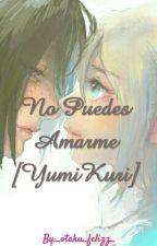 No Puedes Amarme[YumiKuri] by _otaku_felizz_