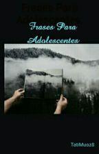 Frases Para Adolescentes. by TatiMuoz8