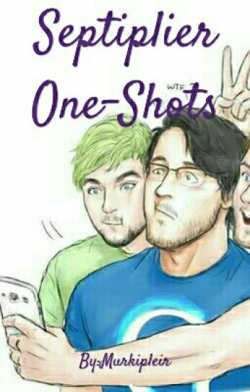 Septiplier One-Shots (Fluff, Smut And Angst Included)