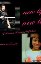New Life, New Love (Roman Reigns fanfiction) by kaykaythagangsta
