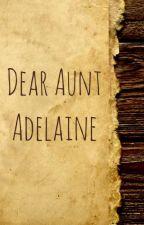 Dear Aunt Adelaine by GraceParker101
