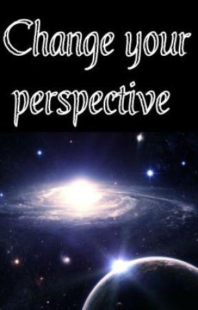 Change your prespective by Gabriella2323