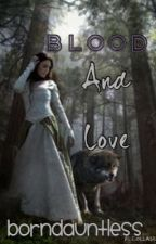 Blood And Love {Book 2} by OnceUponANightmare98