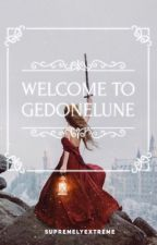 Welcome to Gedonelune☆ by SupremelyExtreme