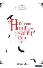 HÃY NHẮM MẮT KHI ANH ĐẾN  by sam8602