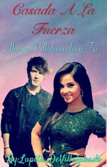 Casada A La Fuerza (Alonso Villalpando Y Tu)