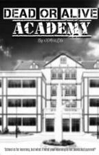 Dead or Alive Academy[SOON] by xxMissLxx