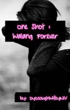 One Shots: Walang Forever by DyosoughWifeyNiV