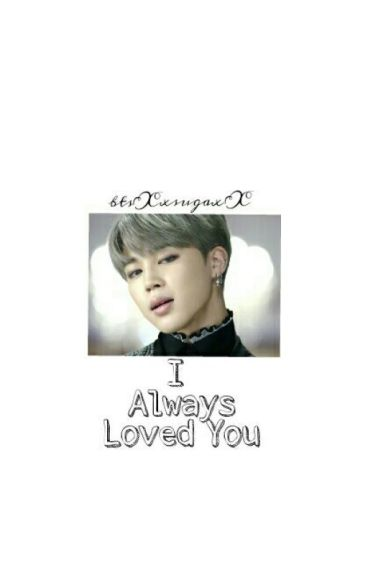 I Always Loved You (Jimin x Reader) #Wattys2016