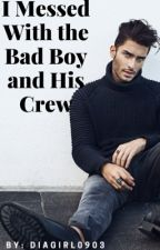 I Messed With The Bad Boy and His Crew by diagirl0903