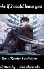 As If I Could Ever Leave You - Levi x Reader Fanfic - Editing Mistakes by euphxricmxrals