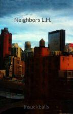 Neighbors L.H. by lhsuckballs