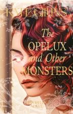 The Opelux and Other Monsters || Book One by kmrgillins