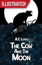 The Cow And The Moon (Illustrated) by aclouis