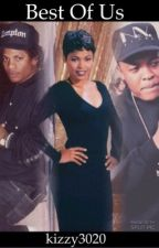 Best of Us (Eazy E love story) by kizzy3020