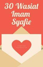 30 Wasiat Imam Syafie [ SELESAI ] by AhmadanisQewSofea
