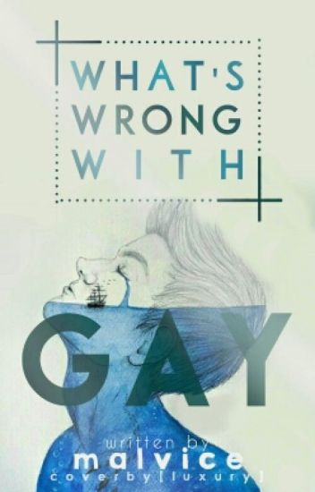 What's Wrong With Gay? [END]