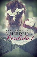 A Herdeira Perdida✔ by Laryh_Garrido