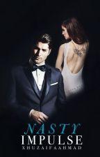 Nasty Impulse   ✔ by xhuzaifaahmad