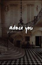Adore You || Wang Junkai by youhime