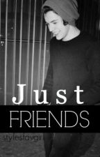 Just Friends (A Harry Styles Fanfic) by endlessharry