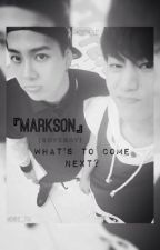 『What's To Come Next』 ➖ 《MarkSon》 [BoyxBoy] FanFiction by Markie_T94