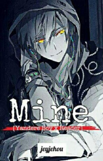 Mine [Yandere Boy × Reader]
