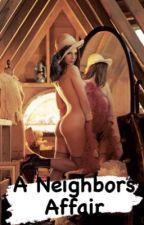 A Neighbors Affair ✔ by ArcherQuinn