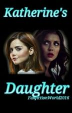 Katherine's Daughter by FanfictionWorld2016