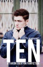 Ten - A Taron Egerton FanFiction by gengenten27