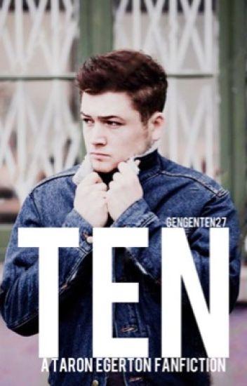 Ten - A Taron Egerton FanFiction