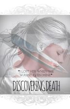 Discovering Death by miss-you-already