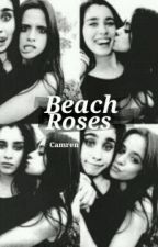 Beach Roses (Camren) *Sequel by Cheeriohww