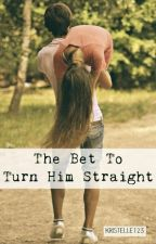 The Bet To Turn Him Straight by Kristelle123
